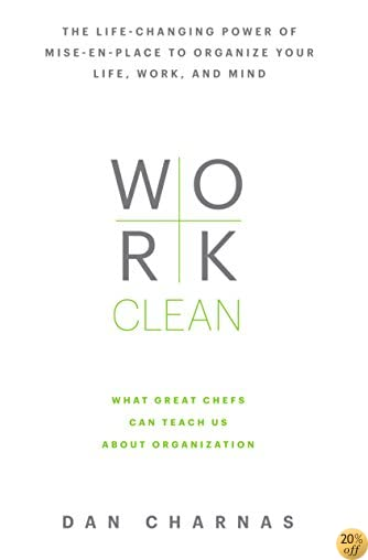 TWork Clean: The life-changing power of mise-en-place to organize your life, work, and mind