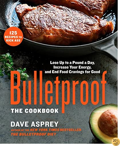 TBulletproof: The Cookbook: Lose Up to a Pound a Day, Increase Your Energy, and End Food Cravings for Good
