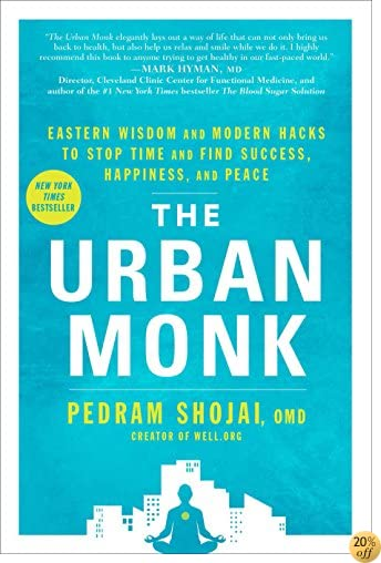 TThe Urban Monk: Eastern Wisdom and Modern Hacks to Stop Time and Find Success, Happiness, and Peace