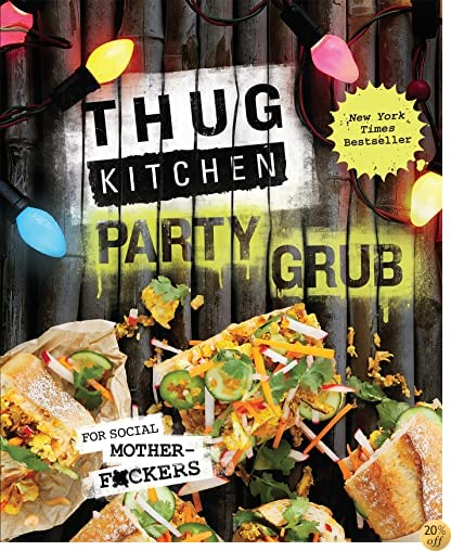 TThug Kitchen Party Grub: For Social Motherf*ckers