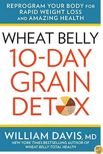 TWheat Belly: 10-Day Grain Detox: Reprogram Your Body for Rapid Weight Loss and Amazing Health