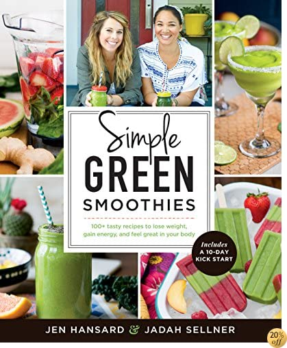 TSimple Green Smoothies: 100+ Tasty Recipes to Lose Weight, Gain Energy, and Feel Great in Your Body
