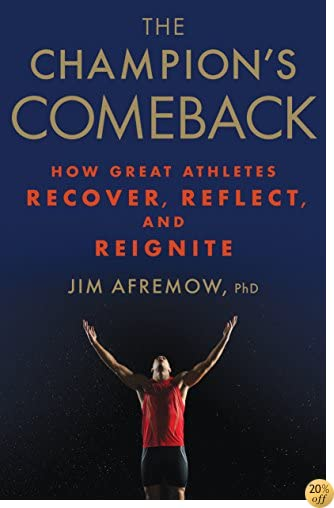 TThe Champion's Comeback: How Great Athletes Recover, Reflect, and Re-Ignite