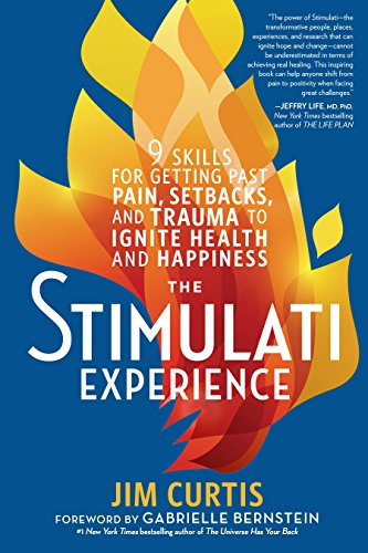 the-stimulati-experience-9-skills-for-getting-past-pain-setbacks-and-trauma-to-ignite-health-and-happiness