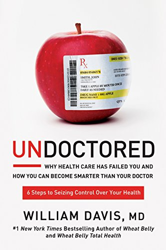 undoctored-why-health-care-has-failed-you-and-how-you-can-become-smarter-than-your-doctor