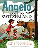 Goodenow, Earle: Angelo Goes to Switzerland (Angelo and the Cows) (Volume 4)