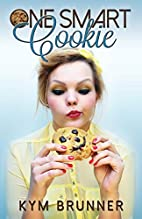 One Smart Cookie by Kym Brunner
