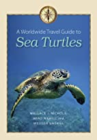 A Worldwide Travel Guide to Sea Turtles…