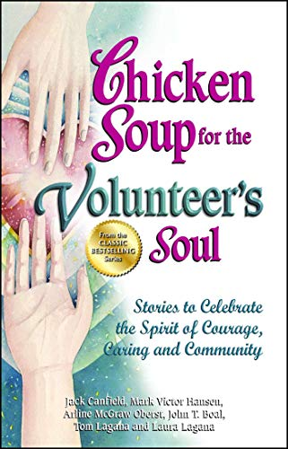 chicken-soup-for-the-volunteers-soul-stories-to-celebrate-the-spirit-of-courage-caring-and-community-chicken-soup-for-the-soul
