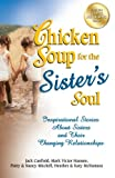 Canfield, Jack: Chicken Soup for the Sister's Soul: Inspirational Stories About Sisters and Their Changing Relationships (Chicken Soup for the Soul)