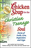 Canfield, Jack: Chicken Soup for the Christian Teenage Soul: Stories of Faith, Love, Inspiration and Hope (Chicken Soup for the Soul)