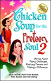 Canfield, Jack: Chicken Soup for the Preteen Soul 2: Stories About Facing Challenges, Realizing Dreams and Making a Difference (Chicken Soup for the Soul)