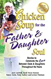 Canfield, Jack: Chicken Soup for the Father & Daughter Soul: Stories to Celebrate the Love Between Dads & Daughters Throughout the Years (Chicken Soup for the Soul)