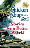 Canfield, Jack: Chicken Soup for the Soul Stories for a Better World