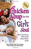 Canfield, Jack: Chicken Soup for the Girl's Soul: Real Stories by Real Girls About Real Stuff (Chicken Soup for the Soul)