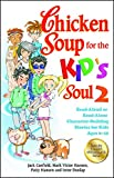 Canfield, Jack: Chicken Soup for the Kid's Soul 2: Read-Aloud or Read-Alone Character-Building Stories for Kids Ages 6-10 (Chicken Soup for the Soul)