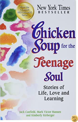 TChicken Soup for the Teenage Soul: Stories of Life, Love and Learning (Chicken Soup for the Soul)