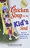 Canfield, Jack: Chicken Soup for the Kid's Soul: Stories of Courage, Hope and Laughter for Kids ages 8-12 (Chicken Soup for the Soul)