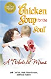 Canfield, Jack: Chicken Soup for the Soul A Tribute to Moms