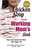 Canfield, Jack: Chicken Soup for the Working Mom's Soul: Humor and Inspiration for Moms Who Juggle It All