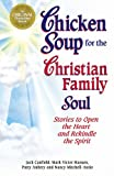 Canfield, Jack: Chicken Soup for the Christian Family Soul: Stories to Open the Heart and Rekindle the Spirit