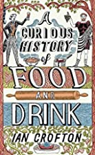 A Curious History of Food and Drink by Ian…