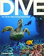 Dive: the World's Best Dive Destinations by…