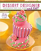 Dessert Designer: Creations You Can Make and…