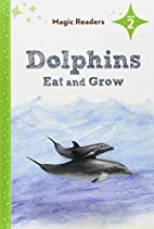Dolphins Eat and Grow (Magic Readers: Level…