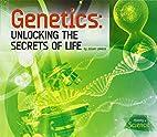 Genetics: Unlocking the Secrets of Life…