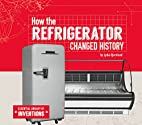 How the Refrigerator Changed History…