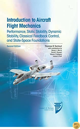 TIntroduction to Aircraft Flight Mechanics: Performance, Static Stability, Dynamic Stability, Classical Feedback Control, and State-Space Foundations (AIAA Education)
