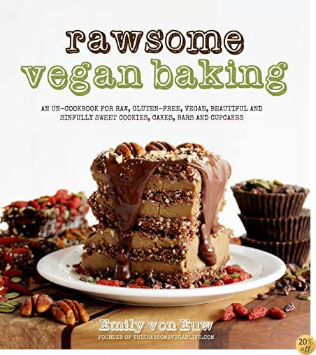 TRawsome Vegan Baking: An Un-cookbook for Raw, Gluten-Free, Vegan, Beautiful and Sinfully Sweet Cookies, Cakes, Bars & Cupcakes