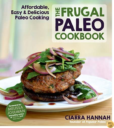 TThe Frugal Paleo Cookbook: Affordable, Easy & Delicious Paleo Cooking