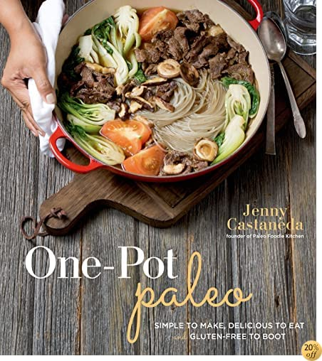 TOne-Pot Paleo: Simple to Make, Delicious to Eat and Gluten-free to Boot