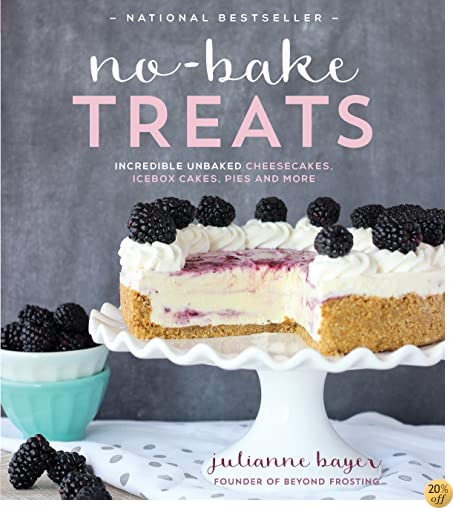 TNo-Bake Treats: Incredible Unbaked Cheesecakes, Icebox Cakes, Pies and More