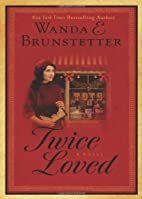 Twice Loved by Wanda E. Brunstetter