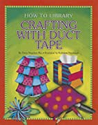 Crafting With Duct Tape (How-To Library) by…