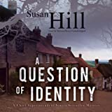 Hill, Susan: A Question of Identity: A Chief Superintendent Simon Serrailler Mystery, Library Edition (The Simon Serrailler Crime Novels)