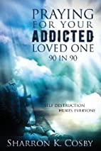 Praying for Your Addicted Loved One: 90 in…