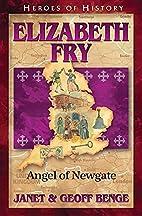 Elizabeth Fry: Angel of Newgate (Heroes of…