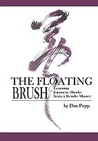 The Floating Brush: Learning Japanese Shodo…