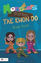 Monsters Do Not Know Tae Kwon Do by Brian…