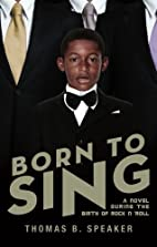 Born to Sing by Thomas B. Speaker