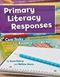 Nations, Susan: Primary Literacy Responses: Core Tasks for Readers and Writers