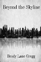 Beyond The Skyline by Brody Lane Gregg