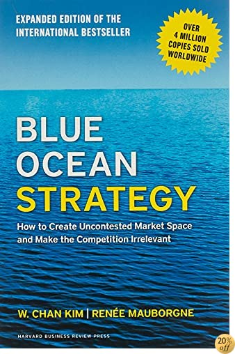 TBlue Ocean Strategy, Expanded Edition: How to Create Uncontested Market Space and Make the Competition Irrelevant
