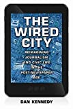 Dan Kennedy: The Wired City: Reimagining Journalism and Civic Life in the Post-newspaper Age