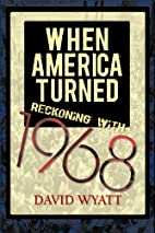 When America Turned: Reckoning with 1968 by…