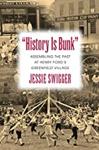 History Is Bunk: Assembling the Past at…